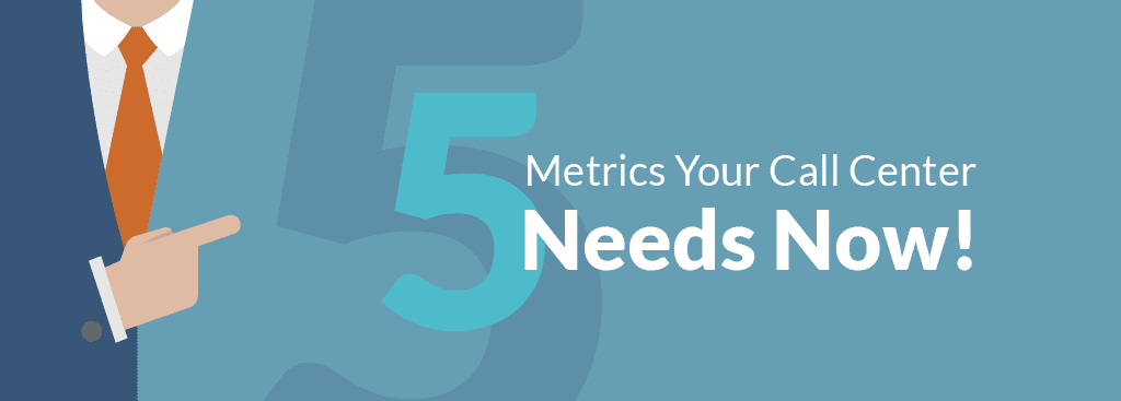 5 Metrics Your Call Center Needs Now!