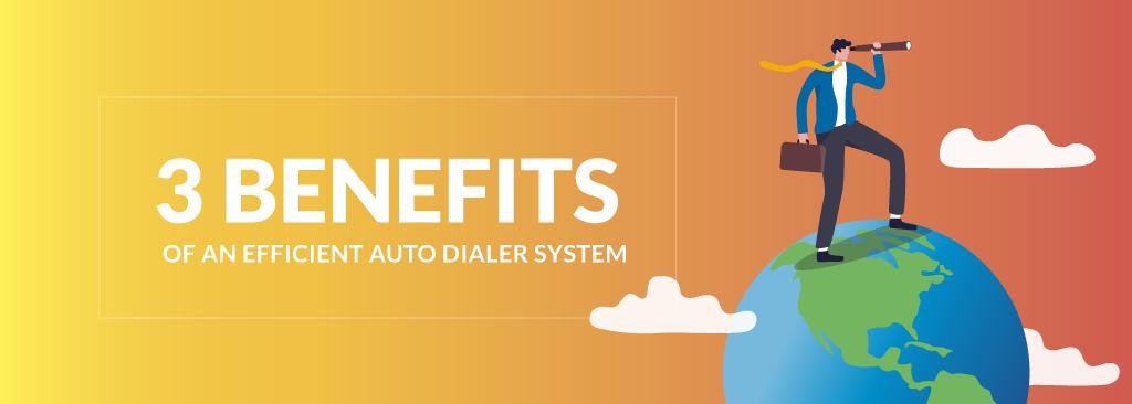3 Benefits Efficient Auto Dialer System