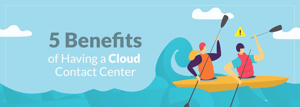 5 Benefits of Having a Cloud Contact Center