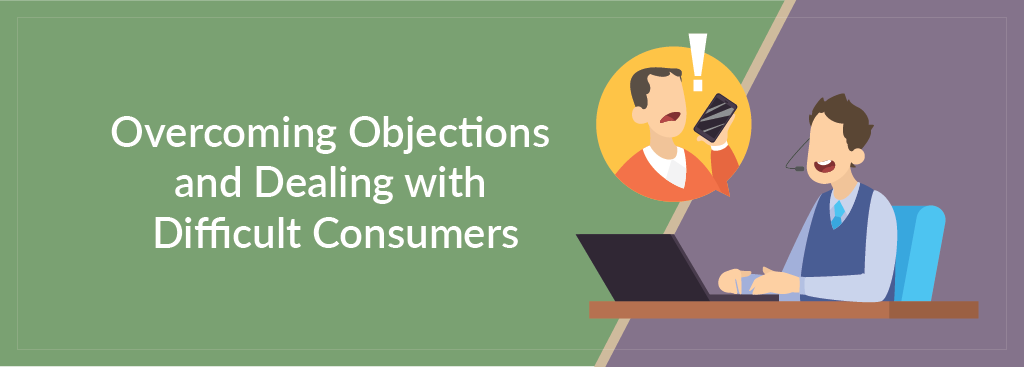Overcoming Objections and Dealing with Difficult Consumers